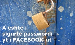 A eshte i sigurte passwordi yt i Facebook